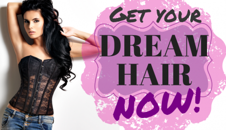 get your dream hair now